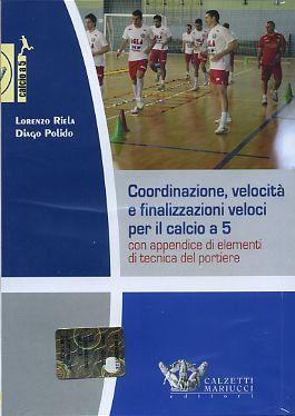 Coordinazione, velocità, finalizzazioni veloci per il calcio a 5